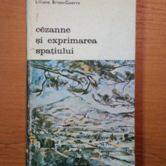 CEZANNE SI EXPRIMAREA SPATIULUI-LILIANE BRION-GUERRY,BUC.1977