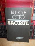 RUDOLF OTTO - SACRUL_DESPRE ELEMENTUL IRATIONAL DIN IDEEA DIVINULUI , 1992