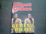 GEMENII RIVALI - ROBERT LUDLUM