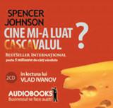 Cumpara ieftin Cine mi-a luat cascavalul? 2CD. Audiobooks/Spencer Johnson, Curtea Veche Publishing