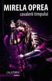 Cavalerii timpului vol.2: Calatoria - Mirela Oprea
