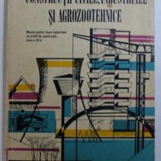 CONSTRUCTII CIVILE , INDUSTRIALE SI AGROZOOTEHNICE - MANUAL PENTRU LICEE INDUSTRIALE CU PROFIL DE CONSTRUCTII , CLASA A XI -A de R . CONSTANTINESCU ..