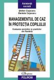 Managementul de caz în protecţia copilului. Evaluarea serviciilor şi practicilor din România