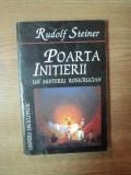 POARTA INITIERII . UN MISTERIU ROSICRUCIAN de RUDOLF STEINER , 2000