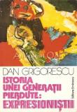 Cumpara ieftin Istoria Unei Generatii Pierdute: Expresionistii - Dan Grigorescu