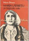 Cumpara ieftin Maria Lataretu Si Cantecele Sale - Marin Brinaru