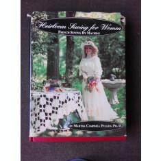 HEIRLOOM SEWING FOR WOMEN - MARTHA CAMPBELL (MODELE SI CUSATURI FRANTUZESTI, PENTRU FEMEI, TEXT IN LIMBA ENGLEZA)