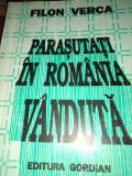 PARAȘUTAȚI IN ROMÂNIA VÂNDUTA - FILON VERCA, ED GORDIAN 1993,591 PAG