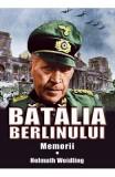 Batalia Berlinului. Memorii - Helmuth Weidling