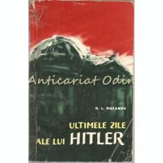 Ultimele Zile Ale Lui Hitler - G. L. Rozanov