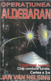 Jan Van Helsing - Operatiunea Aldebaran. Organizatii secrete. Cine conduce lumea