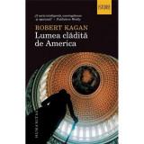 Robert Kagan - Lumea clădită de America