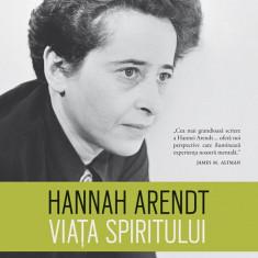 Viata spiritului. O investigatie inovatoate despre cum gandim Hannah Arendt
