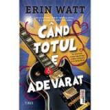 Cand totul e adevarat - Erin Watt