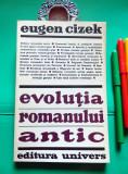 Eugen Cizek - EVOLUTIA ROMANULUI ANTIC (Ed. Univers, 1970)