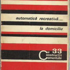 AS - ALEXANDRU ST., GHEORGHISAN T. - AUTOMATICA RECREATIVA...LA DOMICILIU