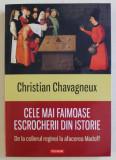 CELE MAI FAIMOASE ESCROCHERII DIN ISTORIE , DE LA COLIERUL REGINEI LA AFACEREA MADOFF de CHRISTIAN CHAVAGNEUX , 2020