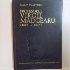 PROFESORUL VIRGIL MADGEARU 1887 - 1940 de V. MALINSCHI , 1975