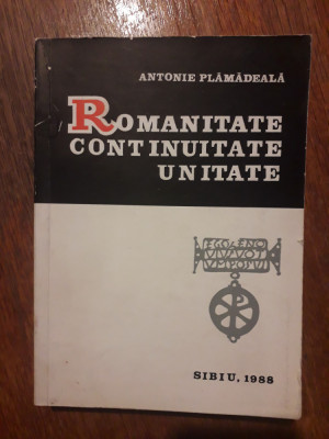 Romanitate, continuitate, unitate - Antonie Plamadeala, autograf / R5P3S foto