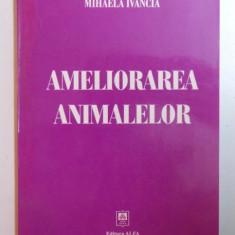 AMELIORAREA ANIMALELOR de MIHAELA IVANCIA , 2005