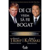 Donald Trump, R. Kiyosaki - De ce vrem să fii bogat. Doi oameni - Acelaşi mesaj