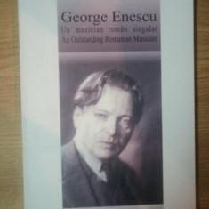 GEORGE ENESCU , UN MUZICIAN ROMAN SINGULAR de VIOREL COSMA , 2005