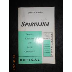 STEFAN MANEA - SPIRULINA. PRODUS NATURAL DIN ALGE CIANOFITE
