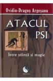 Atacul Psi Intre Stiinta Si Magie, Ovidiu-Dragos Argesanu