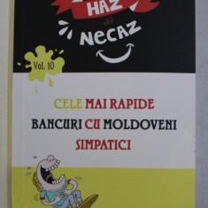 CELE MAI RAPIDE BANCURI CU MOLDOVENI SIMPATICI de TOMA CATARGIU , COLECTIA HAZ DE NECAZ , VOLUMUL 10 , 2018