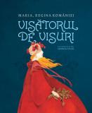 Visatorul de visuri | Maria, regina Romaniei, Humanitas