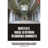 Identitate, social si cotidian in Romania comunista. Anuarul Institutului de Investigare a Crimelor Comunismului si Memoria Exilului Romanesc., volumu