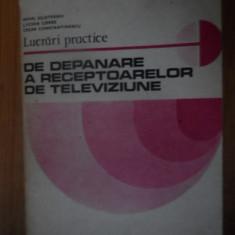 Lucrari Practice De Depanare A Receptoarelor De Televiziune - M. Silisteanu L. Cipere C. Constantinescu ,539058