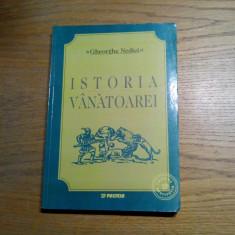 ISTORIA VANATOAREI -  Gheorghe Nedici -  Editura Paideia, 2003, 367 p., Nemira, 1992