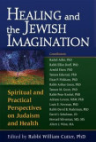 Healing and the Jewish Imagination: Spiritual and Practical Perspectives on Judaism and Health