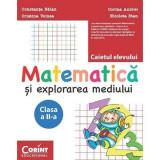 Caiet elev cls. A II-a matematica si explorarea mediului - Constanta Balan, Cristina Voinea, Corina Andrei, Nicoleta Stan