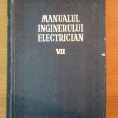 MANUALUL INGINERULUI ELECTRICIAN VOL VII (MATERIALE SI INSTALATII) , 1958