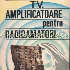 Amplificatoare TV. Amplificatoare Pentru Radioamatori - Iulian Popovici