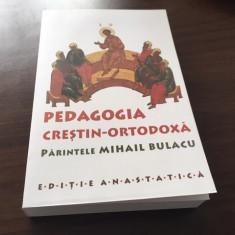 PR. MIHAIL BULACU, PEDAGOGIA CRESTIN- ORTODOXA. EDITIE ANASTATICA
