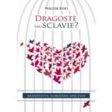 Dragoste sau sclavie? Manifestul eliberarii afective.