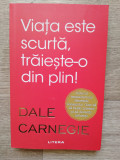 Dale Carnegie - Viata e scurta traieste din plin