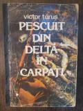 PESCUIT DIN DELTA IN CARPATI-VICTOR TARUS