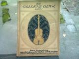 DIE GOLDENE GEIGE EINE SAMMLUNG VON ERFOLGEN FUR VIOLINE KLAVIER BANDI (VIOLINA DE AUR O COLECȚIE DE SUCCES - PARTITURI)