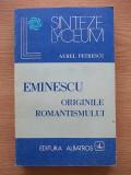 Cumpara ieftin EMINESCU ORIGINILE ROMANTISMULUI-AUREL PETRESCU-R5A