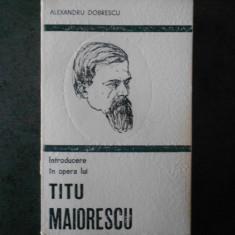 ALEXANDRU DOBRESCU - INTRODUCERE IN OPERA LUI TITU MAIORESCU