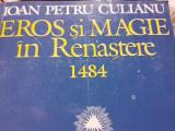 EROS  SI MAGIE IN RENASTERE 1484 - IOAN PETRU CULIANU, ED NEMIRA 1994,464 PAG