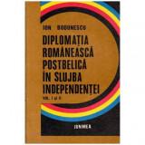 Diplomatia romaneasca postbelica in slujba independentei vol.I-II