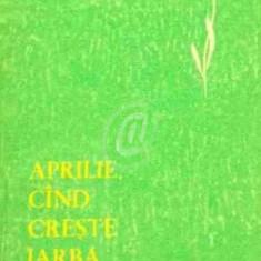 Aprilie, cand creste iarba (Ed. pentru literatura)