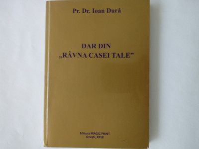 """Dar din """"ravna casei tale""""-Pr. Dr. Ioan Dura, Edit. Magic Print, Onesti, 2018 foto"""