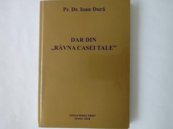 "Dar din ""ravna casei tale""-Pr. Dr. Ioan Dura, Edit. Magic Print, Onesti, 2018"