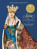 Maria a Romaniei. Regina care a iubit viata si patria/Adrian Cioroianu, Mihaela Simina, Curtea Veche Publishing